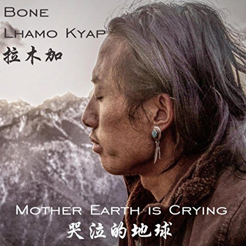 Bone Lhamo Kyap 'Mother Earth Is Crying'
