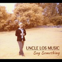 Uncle Los Music 'Say Something'